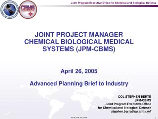 JOINT PROJECT MANAGER CHEMICAL BIOLOGICAL MEDICAL SYSTEMS (JPM-CBMS)