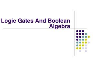 Logic Gates And Boolean Algebra