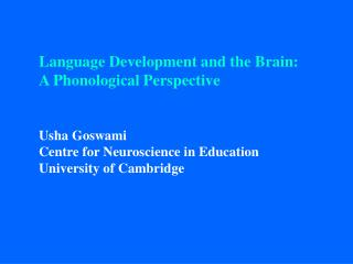 Language Development and the Brain: A Phonological Perspective Usha Goswami