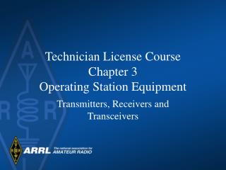 Technician License Course Chapter 3 Operating Station Equipment