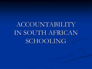ACCOUNTABILITY IN SOUTH AFRICAN SCHOOLING