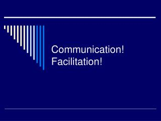 Communication! Facilitation!