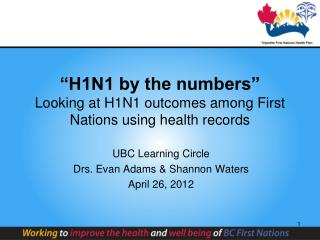 """H1N1 by the numbers"" Looking at H1N1 outcomes among First Nations using health records"