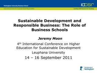 Sustainable Development and Responsible Business: The Role of Business Schools Jeremy Moon