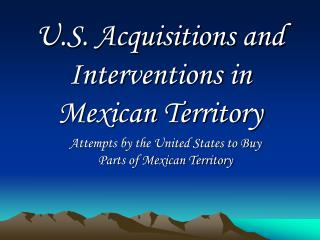 U.S. Acquisitions and Interventions in Mexican Territory
