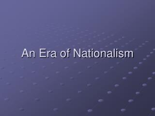 An Era of Nationalism