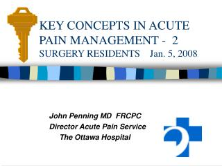 KEY CONCEPTS IN ACUTE PAIN MANAGEMENT -  2 SURGERY RESIDENTS    Jan. 5, 2008