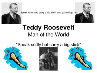 Teddy Roosevelt Man of the World
