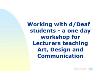 Working with d/Deaf students - a one day workshop for Lecturers teaching Art, Design and Communication