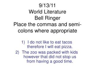 9/13/11 World Literature Bell Ringer Place the commas and semi-colons where appropriate