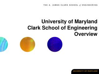 University of Maryland Clark School of Engineering Overview