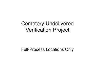 Cemetery Undelivered Verification Project