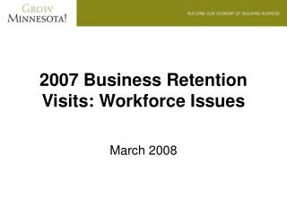 2007 Business Retention Visits: Workforce Issues
