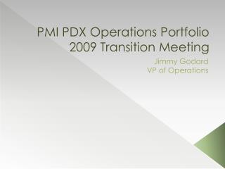 PMI PDX Operations Portfolio 2009 Transition Meeting