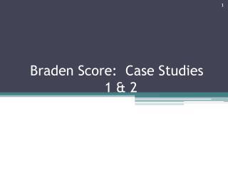 Braden Score:  Case Studies   1 & 2