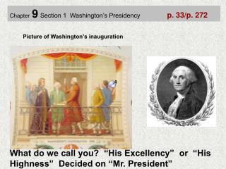Chapter 9 Section 1  Washington's Presidency p. 33/p. 272