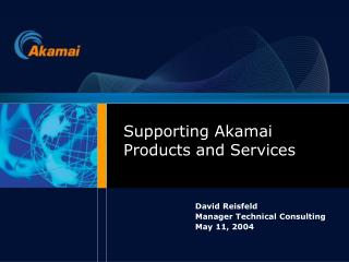 Supporting Akamai Products and Services