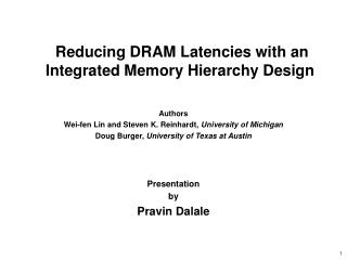 Reducing DRAM Latencies with an Integrated Memory Hierarchy Design Authors