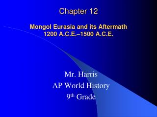 Chapter 12 Mongol Eurasia and its Aftermath  1200 A.C.E.–1500 A.C.E.