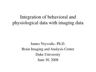 Integration of behavioral and physiological data with imaging data