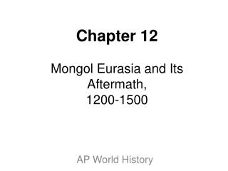 Chapter 12 Mongol Eurasia and Its Aftermath, 1200-1500