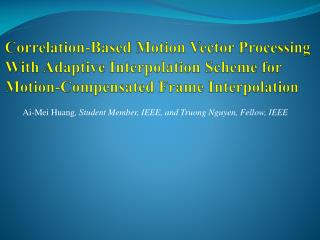 Ai-Mei Huang , Student Member, IEEE, and Truong Nguyen, Fellow, IEEE