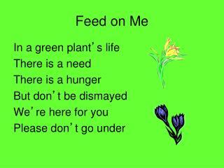 Feed on Me