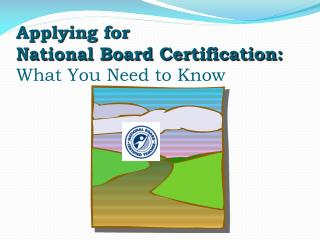 Applying for  National Board Certification:  What You Need to Know