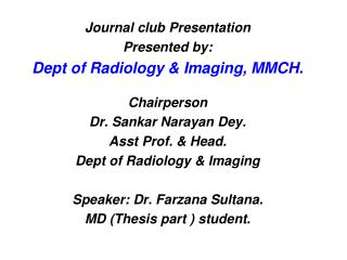 Journal club Presentation Presented by:  Dept of Radiology & Imaging, MMCH. Chairperson