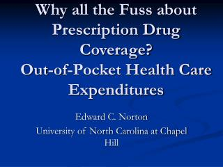 Why all the Fuss about Prescription Drug Coverage? Out-of-Pocket Health Care Expenditures