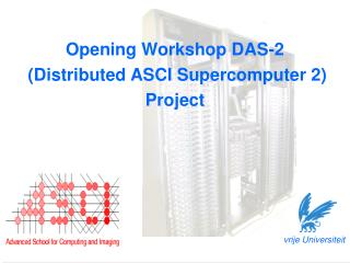 Opening Workshop DAS-2  ( Distributed ASCI Supercomputer 2) Project