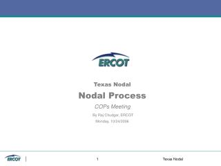 Texas Nodal Nodal Process COPs Meeting By Raj Chudgar, ERCOT Monday, 10/24/2006