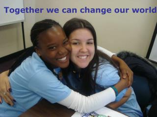Together we can change our world