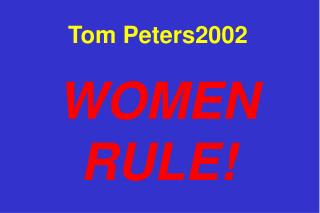 Tom Peters2002 WOMEN RULE!