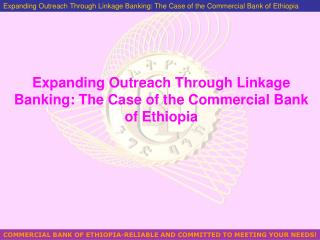 Expanding Outreach Through Linkage Banking: The Case of the Commercial Bank of Ethiopia