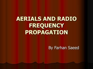 AERIALS AND RADIO FREQUENCY PROPAGATION