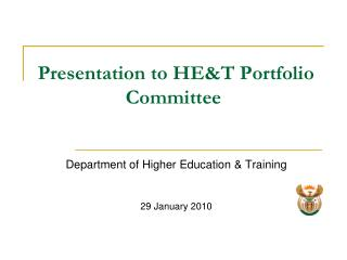 Presentation to HE&T Portfolio Committee