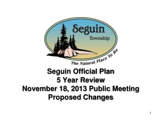 Seguin Official Plan 5  Year Review November 18, 2013 Public Meeting Proposed Changes