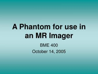 A Phantom for use in an MR Imager