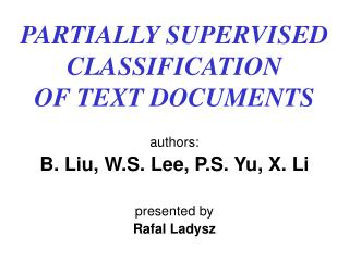PARTIALLY SUPERVISED CLASSIFICATION  OF TEXT DOCUMENTS