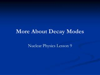 More About Decay Modes