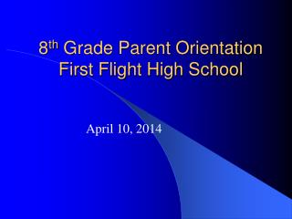8 th  Grade Parent Orientation First Flight High School