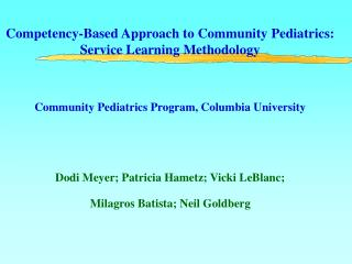 Competency-Based Approach to Community Pediatrics:  Service Learning Methodology    Community Pediatrics Program, Columb