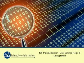 IDS Training Session - User Defined Fields & Saving Filters