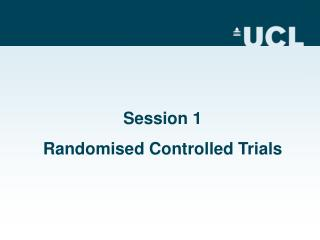 Session 1 Randomised Controlled Trials