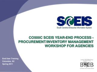 CO500C SCEIS YEAR-END PROCESS -    PROCUREMENT/INVENTORY MANAGEMENT WORKSHOP FOR AGENCIES