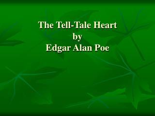 The Tell-Tale Heart  by Edgar Alan Poe