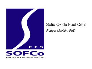 Solid Oxide Fuel Cells Rodger McKain, PhD