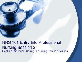 NRS 101 Entry Into Professional Nursing Session 2