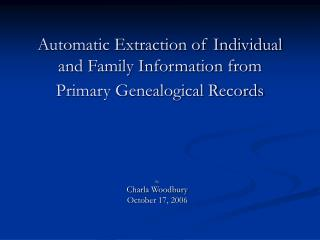 Automatic Extraction of Individual and Family Information from  Primary Genealogical Records